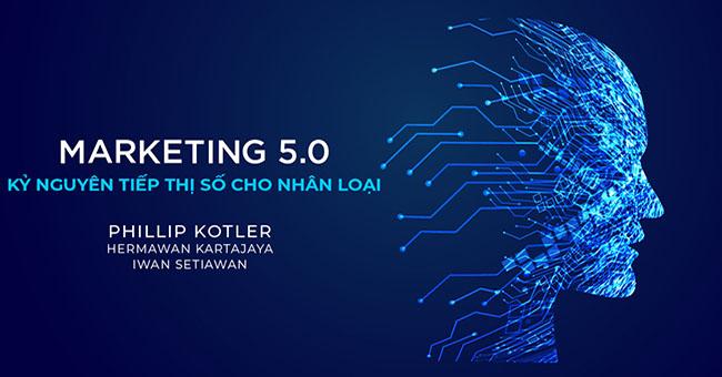 Marketing 5.0 – Kỷ nguyên tiếp thị số cho nhân loại
